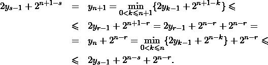 \begin{eqnarray*} 2y_{s-1}+2^{n+1-s}&=&y_{n+1}=\min\limits_{0<k\leqslant n+1}\{2y_{k-1}+2^{n+1-k}\}\leqslant\\\nonumber  &\leqslant& 2y_{r-1}+2^{n+1-r}=2y_{r-1}+2^{n-r}+2^{n-r}=\nonumber\\ &=&y_{n}+2^{n-r}=\min\limits_{0<k\leqslant n}\{2y_{k-1}+2^{n-k}\}+2^{n-r}\leqslant\nonumber\\ &\leqslant& 2y_{s-1}+2^{n-s}+2^{n-r}.\nonumber \end{eqnarray*}